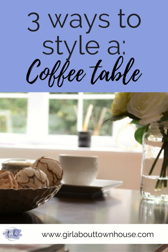 How to style a coffee table 3 ways -Girl about townhouse