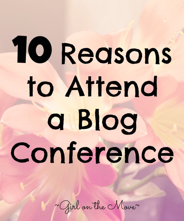10 Reasons why you want to attend a blog conference to help you with blogging better