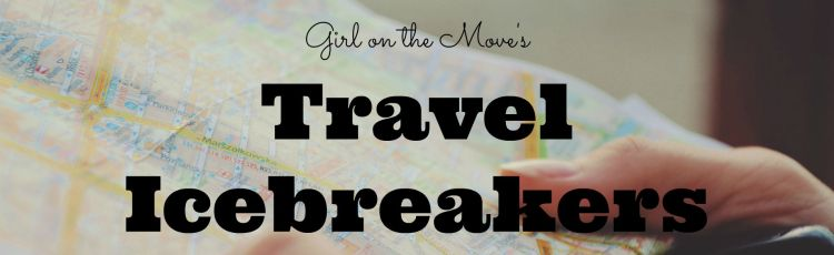 Travel Icebreakers Girl On The Move Blog