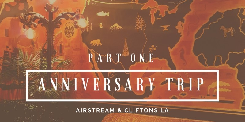 anniversary trip airstream and cliftons la