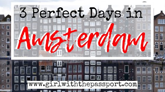 The Ultimate Amsterdam 3 Day Itinerary!