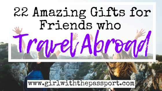 22 Amazing Gifts for Friends Going Abroad - Girl With The