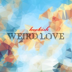 Bookish Reads on Weird Love