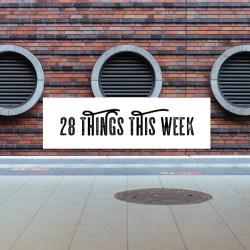 28 Things This Week