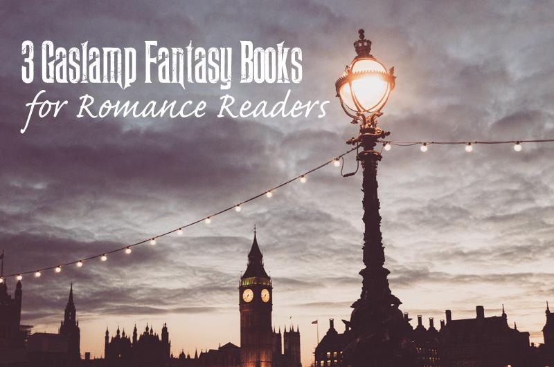 3 Captivating Gaslamp Fantasy Books for Readers of Romance