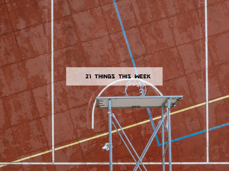21 Things This Week