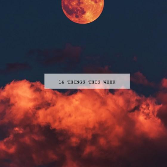 14 things this week
