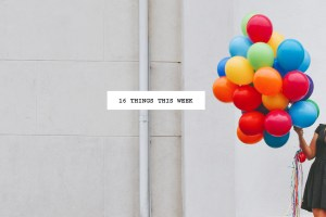 16 thingst his week