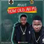 Aboot - How old ah mi