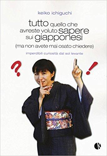 Tutto quello che avreste voluto sapere sui giapponesi (ma non avete mai osato chiedere) di Keiko Ichiguki