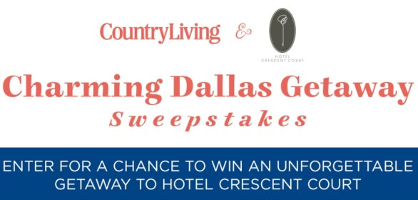 Country Living/Crescent Court Charming Dallas Getaway Sweepstakes