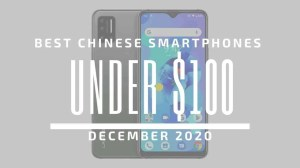 Top 5 Best Chinese Phones for Under $ 100 – December 2020