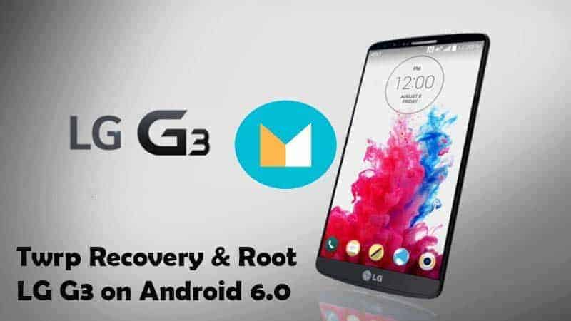 Guide to Install Twrp Recovery & Root LG G3 on Android 6.0