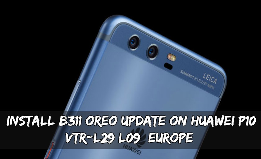 Install B311 Oreo Update On Huawei P10 Vtr L29l09 Europe