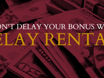 Don't Delay Your Bonus with Delay Rentals