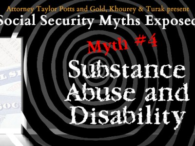Social Security Myths Exposed Myth #4 Substance Abuse and Disability
