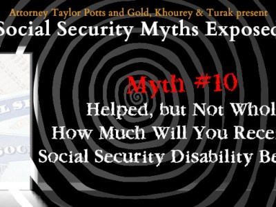 Myth #10: Helped, but Not Whole! – How Much Will You Receive in Social Security Disability Benefits?