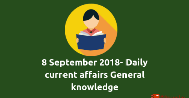 8 September 2018- Current Affairs general knowledge