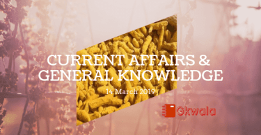 Current Affairs & General Knowledge 14 March 2019