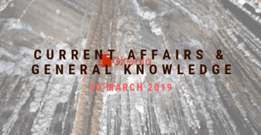 Current Affairs & General Knowledge 30 March 2019