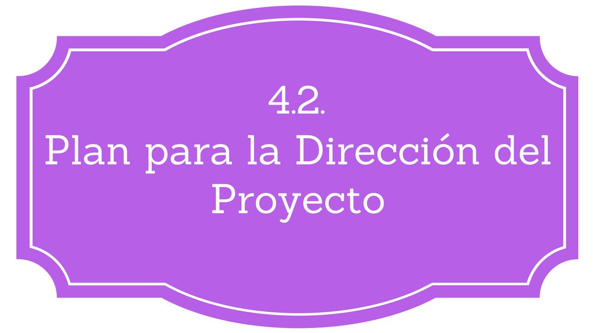 4.2. Plan para la Dirección del Proyecto - Project Management ...