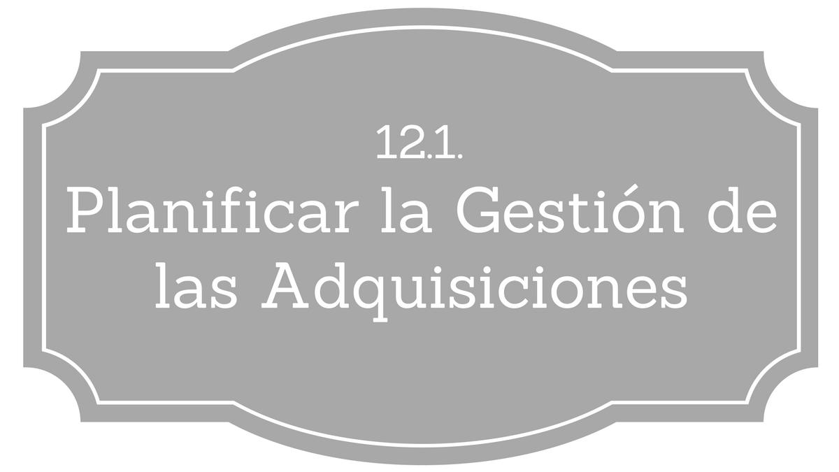 12.1. Planificar la Gestión de las Adquisiciones - Project ...