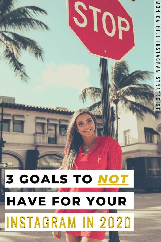 3 Goals to NOT Have for your Instagram in 2020 by Monica Hill Instagram Strategist