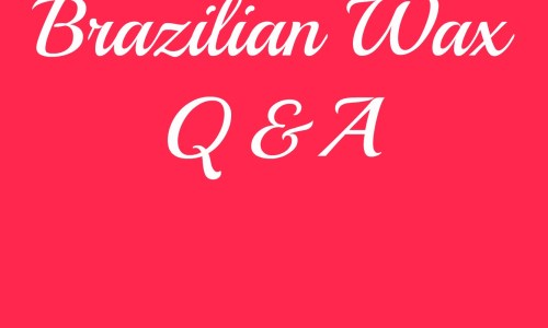 Brazilian Wax Q&A