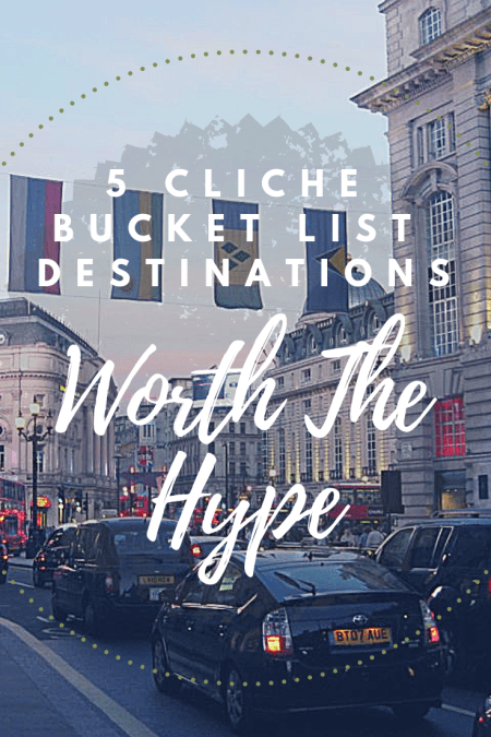 Travel Tips and Inspiration | 5 Cliche Bucket List Destinations Worth The Hype