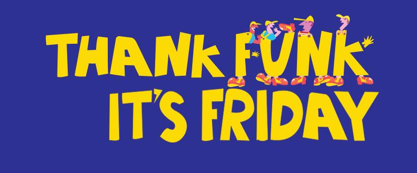 thank funk it's friday