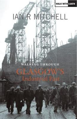 walking through glasgows industrial past ian mitchell