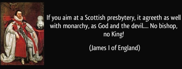 quote-if-you-aim-at-a-scottish-presbytery-it-agreeth-as-well-with-monarchy-as-god-and-the-devil-no-james-i-of-england-240100