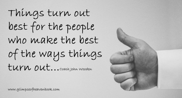 Things turn out  best for the people  who make the best  of the ways things  turn out   Coach John Wooden