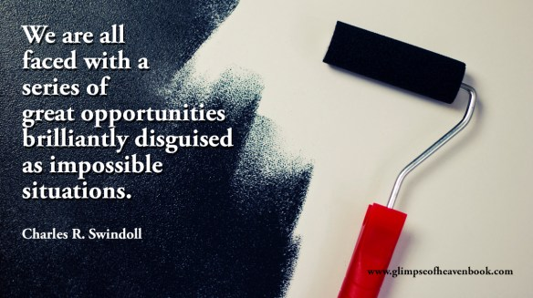 We are all faced with a series of great opportunities brilliantly disguised as impossible situations. Charles R. Swindoll