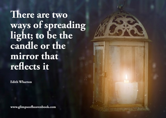 There are two ways of spreading light; to be the candle or the mirror that reflects it Edith Wharton