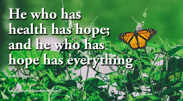 He who has health has hope; and he who has hope has everything Arabian Proverb