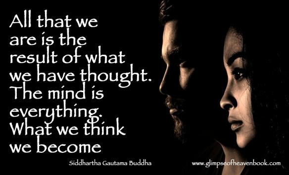 All that we are is the result of what we have thought. The mind is everything. What we think we become Siddhartha Gautama Buddha