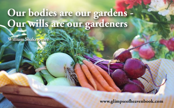 Our bodies are our gardens - Our wills are our gardeners    William Shakespeare