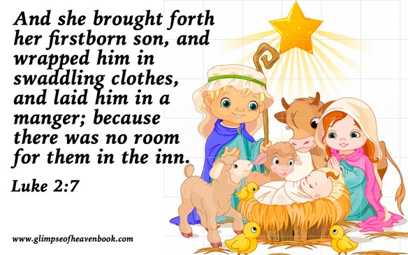 And she brought forth her firstborn son, and wrapped him in swaddling clothes, and laid him in a manger; because there was no room for them in the inn. Luke 2:7