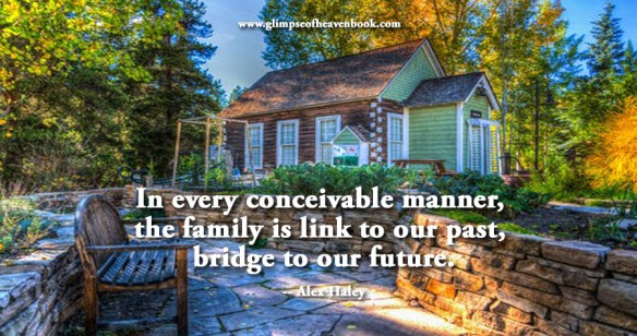 In every conceivable manner, the family is link to our past, bridge to our future. -- Alex Haley