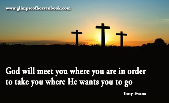 God will meet you where you are in order to take you where He wants you to go Tony Evans