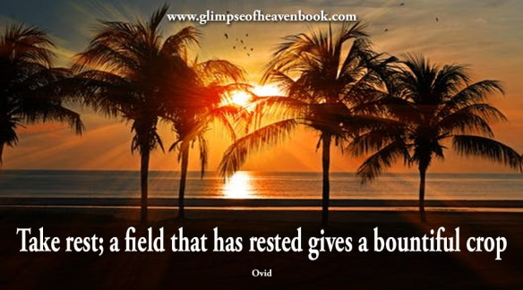Take rest; a field that has rested gives a bountiful crop Ovid
