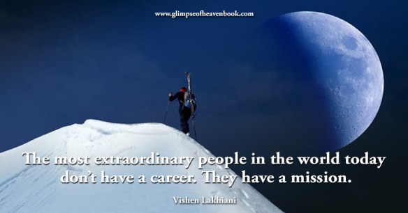 The most extraordinary people in the world today don't have a career. They have a mission. Vishen Lakhiani