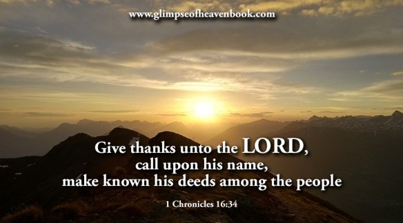 Give thanks unto the LORD, call upon his name, make known his deeds among the people 1 Chronicles 16:34