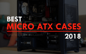Best Micro ATX Cases 2018 | Smallest mATX Gaming PC Cases