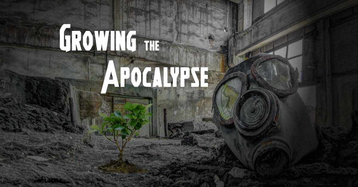 Growing the Apocalypse