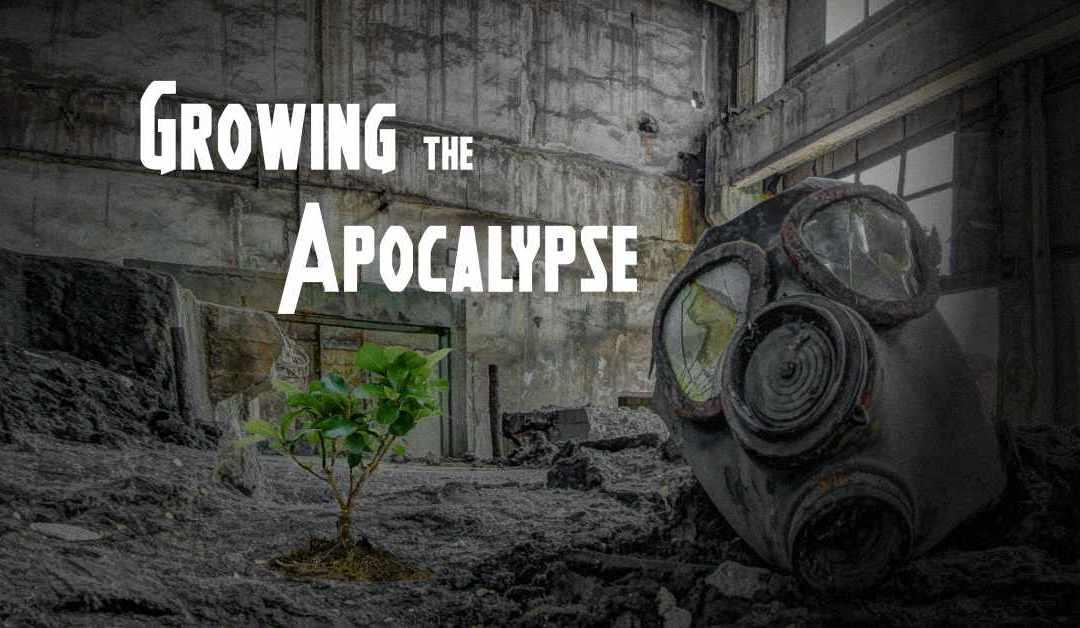 Growing the Apocalypse