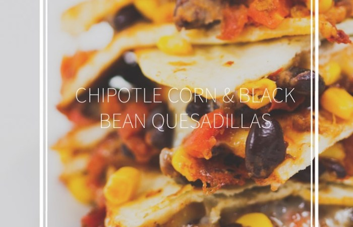 chipotle corn and black bean quesadillas
