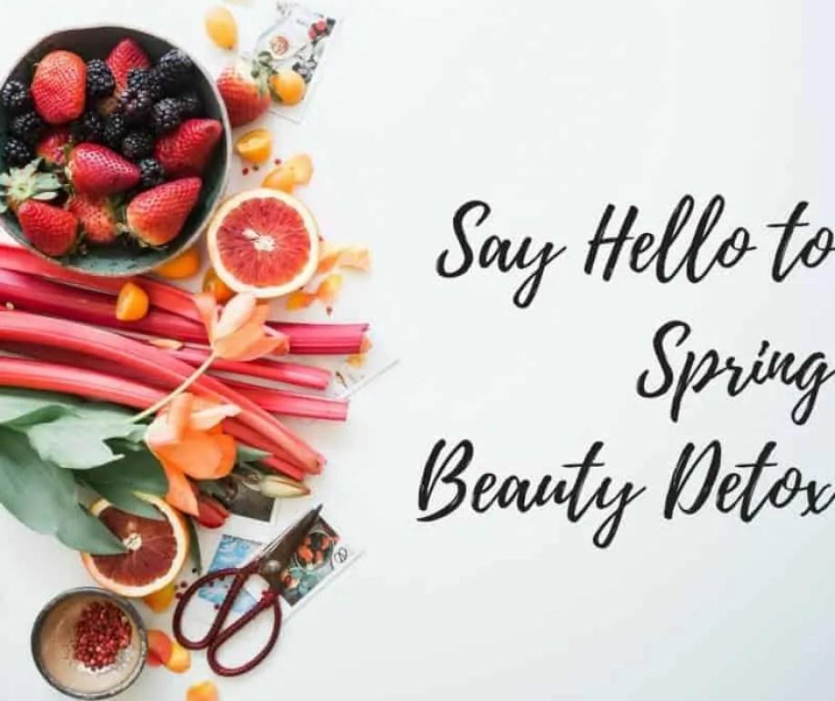 Say Hello to Spring Beauty Detox