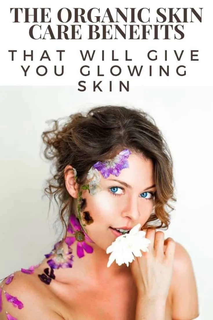 the organic skin care benefits that will give you glowing skin
